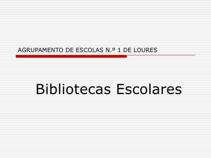 AGRUPAMENTO DE ESCOLAS N.º 1 DE LOURES Bibliotecas Escolares