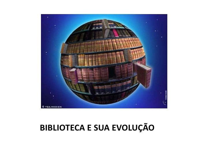 BIBLIOTECA E SUA EVOLUÇÃO<br />