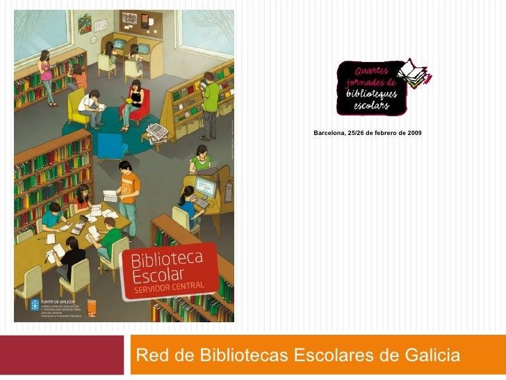 Red de Bibliotecas Escolares de Galicia Barcelona, 25/26 de febrero de 2009
