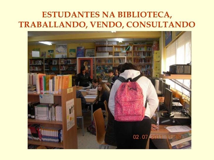 ESTUDANTES NA BIBLIOTECA, TRABALLANDO, VENDO, CONSULTANDO