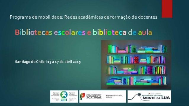 Programa de mobilidade: Redes académicas de formação de docentes Bibliotecas escolares e biblioteca de aula Santiago do Ch...