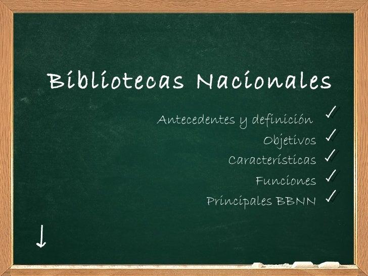Bibliotecas Nacionales        Antecedentes y definición                         Objetivos                   Característica...