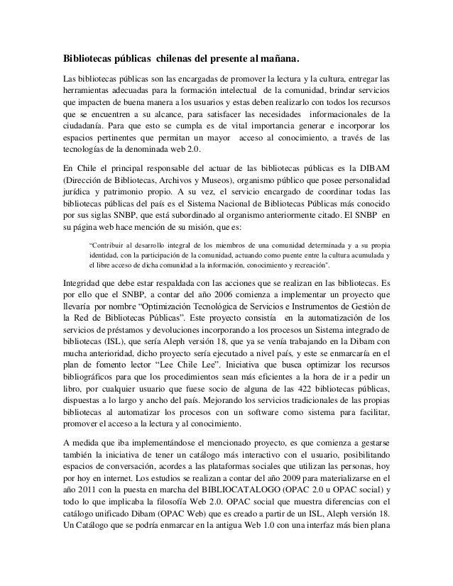 Bibliotecas públicas chilenas del presente al mañana.Las bibliotecas públicas son las encargadas de promover la lectura y ...