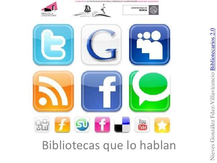 Nieves González Fdez-Villavicencio Bibliotecarios 2.0<br />Bibliotecas que lo hablan<br />