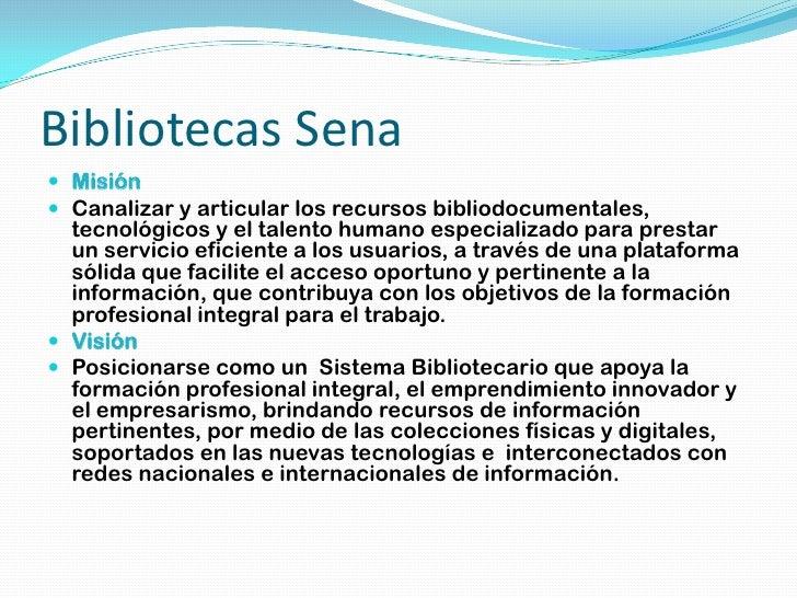 Bibliotecas Sena Misión Canalizar y articular los recursos bibliodocumentales,  tecnológicos y el talento humano especia...