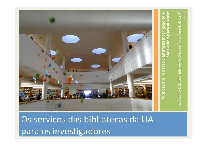 para os invesBgadores Os serviços das bibliotecas da UA                                               ...