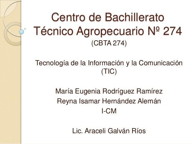 Centro de BachilleratoTécnico Agropecuario Nº 274                 (CBTA 274)Tecnología de la Información y la Comunicación...