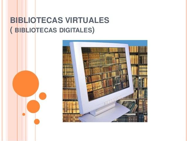 BIBLIOTECAS VIRTUALES ( BIBLIOTECAS DIGITALES)