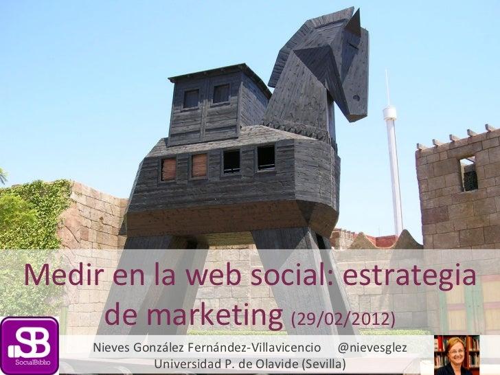 Medir en la web social: estrategia de marketing  (29/02/2012) Nieves González Fernández-Villavicencio  @nievesglez Univers...