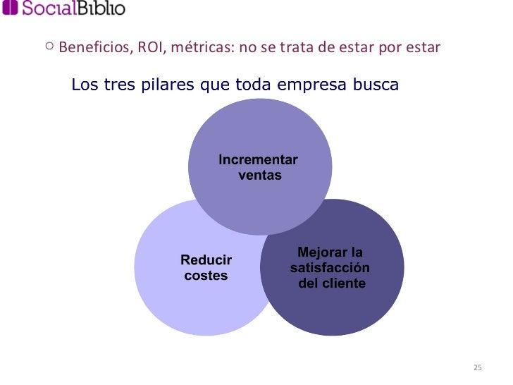<ul><li>Beneficios, ROI, métricas: no se trata de estar por estar </li></ul>