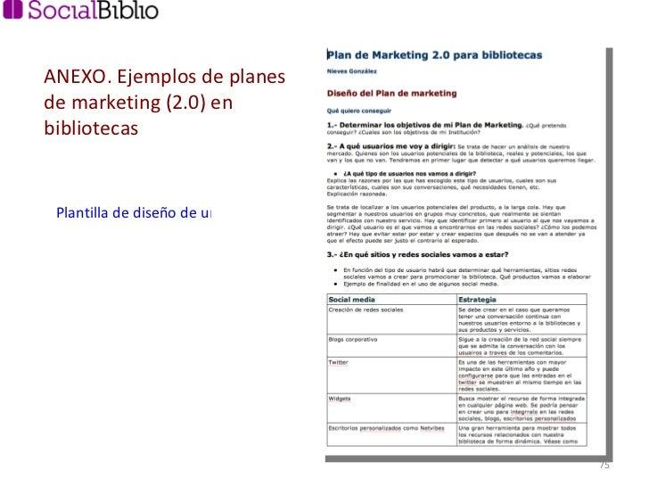 Plantilla de diseño de un plan de marketing social en bibliotecas ANEXO. Ejemplos de planes de marketing (2.0) en bibliote...