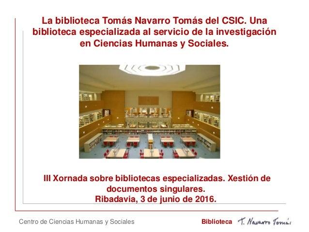 La biblioteca Tomás Navarro Tomás del CSIC. Una biblioteca especializada al servicio de la investigación en Ciencias Human...