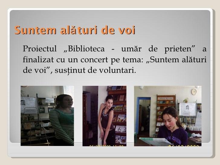 """Suntem alături de voi <ul><li>Proiectul """"Biblioteca - umăr de prieten"""" a finalizat cu un concert pe tema: """"Suntem alături ..."""