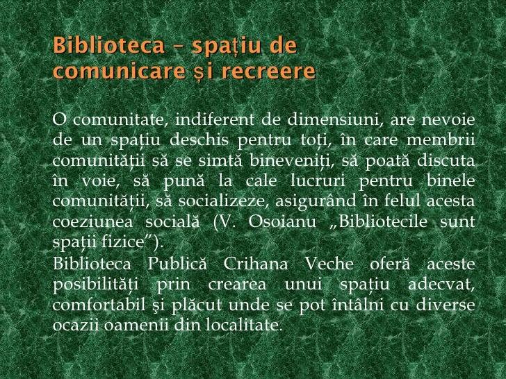 Biblioteca – spa ţ iu de  comunicare şi recreere <ul><li>O comunitate, indiferent de dimensiuni, are nevoie de un spaţiu d...