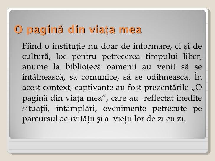 O pagină din viaţa mea <ul><li>Fiind o instituţie nu doar de informare, ci şi de cultură, loc pentru petrecerea timpului l...