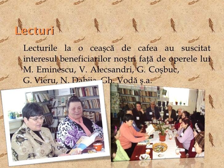 Lecturi <ul><li>Lecturile la o ceaşcă de cafea au suscitat interesul beneficiarilor noştri faţă de operele lui M. Eminescu...