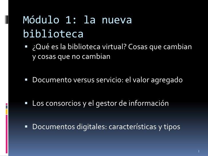 Módulo 1: la nueva biblioteca<br />¿Qué es la biblioteca virtual? Cosas que cambian y cosas que no cambian<br />Documento ...