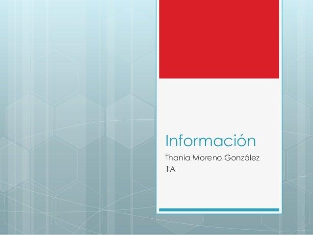 Información Thania Moreno González 1A