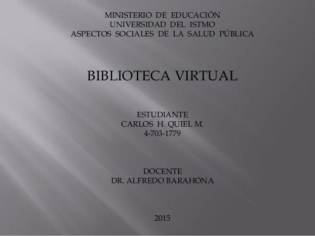 MINISTERIO DE EDUCACIÓN UNIVERSIDAD DEL ISTMO ASPECTOS SOCIALES DE LA SALUD PÚBLICA BIBLIOTECA VIRTUAL ESTUDIANTE CARLOS H...