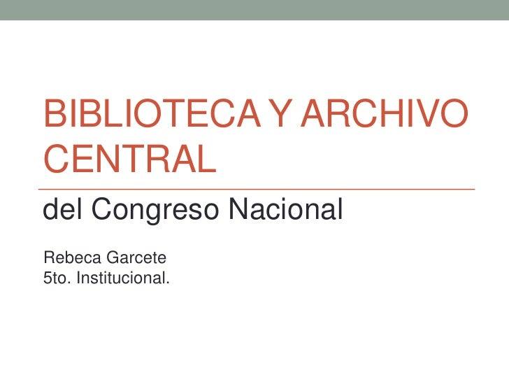 BIBLIOTECA Y ARCHIVOCENTRALdel Congreso NacionalRebeca Garcete5to. Institucional.