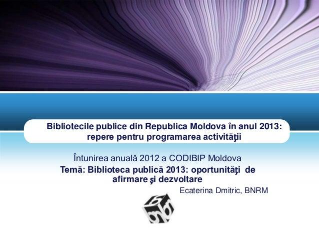 Bibliotecile publice din Republica Moldova în anul 2013:          repere pentru programarea activității      Întunirea anu...