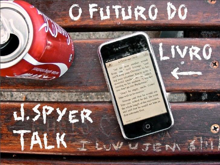 O futuro do livro e o que isso tem a ver com você   O trabalho de voces está intimamente relacionado ao livro e portanto s...
