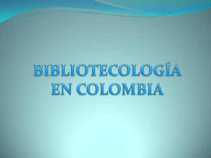 BIBLIOTECOLOGÍA EN COLOMBIA<br />