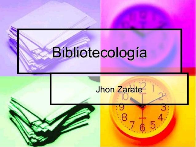 BibliotecologíaBibliotecología Jhon ZarateJhon Zarate