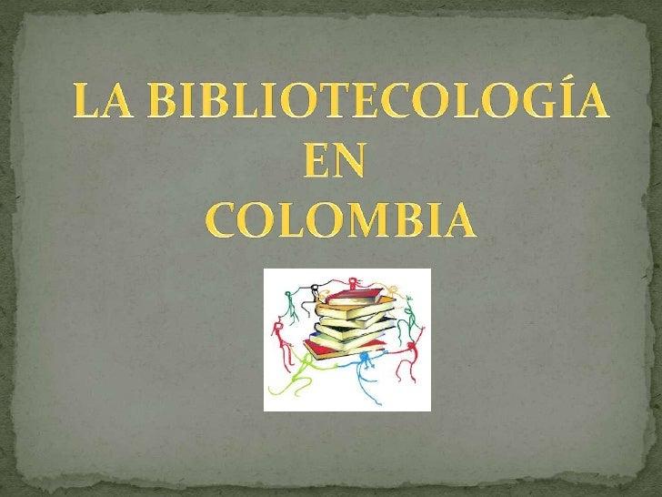 LA BIBLIOTECOLOGÍA EN COLOMBIA        MARÍA DEL MAR RODRÍGUEZ ARMENDÁRIZ              UNIVERSIDAD DEL QUINDÍO  PROGRAMA DE...
