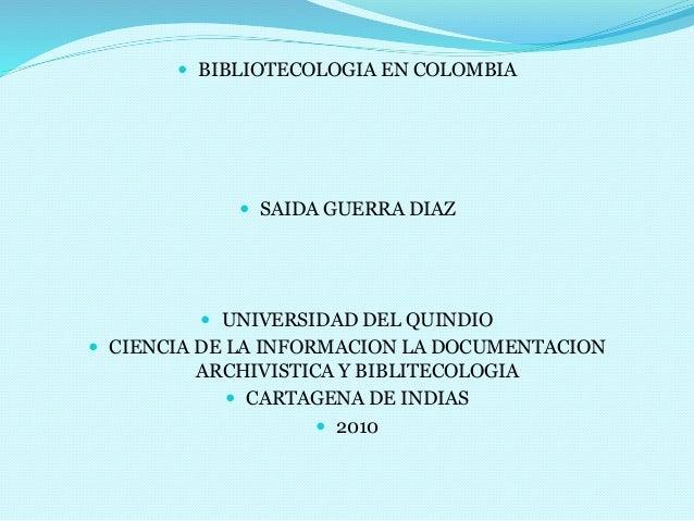  BIBLIOTECOLOGIA EN COLOMBIA  SAIDA GUERRA DIAZ  UNIVERSIDAD DEL QUINDIO  CIENCIA DE LA INFORMACION LA DOCUMENTACION A...
