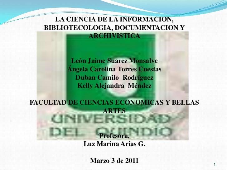 LA CIENCIA DE LA INFORMACION,   BIBLIOTECOLOGIA, DOCUMENTACION Y              ARCHIVISTICA         León Jaime Suarez Monsa...