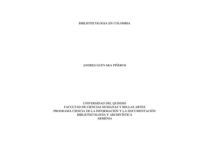 BIBLIOTECOLOGIA EN COLOMBIAANDRES GUEVARA PIÑEROSUNIVERSIDAD DEL QUINDIOFACULTAD DE CIENCIAS HUMANAS Y BELL...