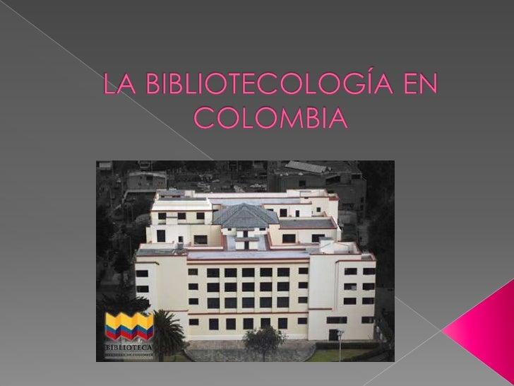 LA BIBLIOTECOLOGÍA EN COLOMBIA <br />