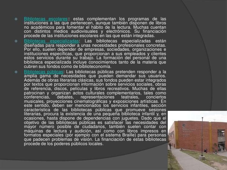 Bibliotecas escolares:: estas complementan los programas de las instituciones a las que pertenecen, aunque también dispone...
