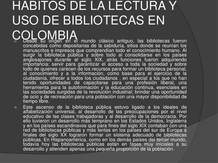 HÁBITOS DE LA LECTURA Y USO DE BIBLIOTECAS EN COLOMBIA <br />Desde su origen en el mundo clásico antiguo, las bibliotecas ...
