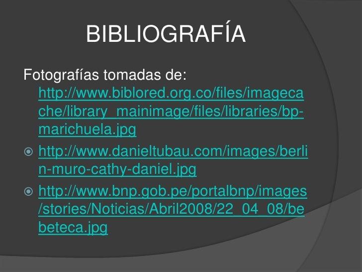 BIBLIOGRAFÍA<br />Fotografías tomadas de: http://www.biblored.org.co/files/imagecache/library_mainimage/files/libraries/bp...