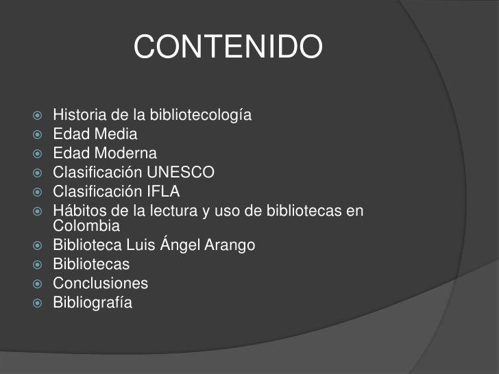 CONTENIDO<br />Historia de la bibliotecología<br />Edad Media<br />Edad Moderna<br />Clasificación UNESCO <br />Clasificac...