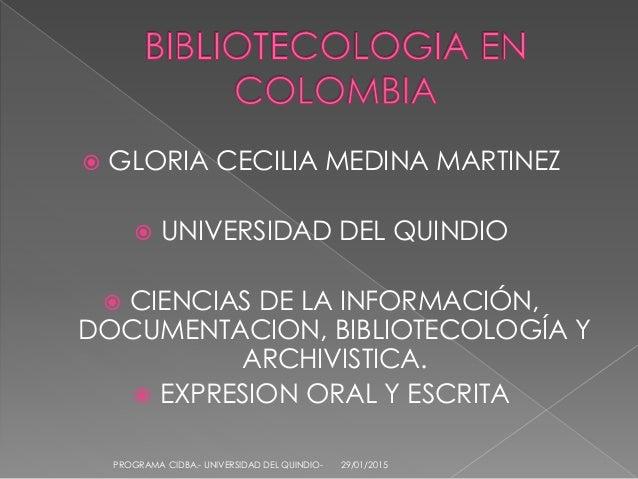  GLORIA CECILIA MEDINA MARTINEZ  UNIVERSIDAD DEL QUINDIO  CIENCIAS DE LA INFORMACIÓN, DOCUMENTACION, BIBLIOTECOLOGÍA Y ...