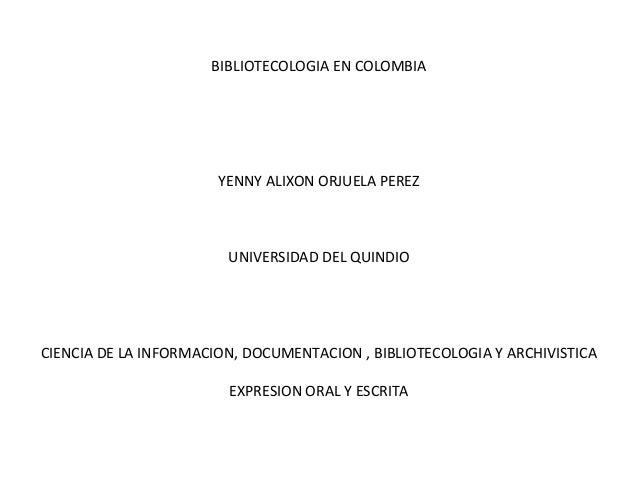 BIBLIOTECOLOGIA EN COLOMBIA YENNY ALIXON ORJUELA PEREZ UNIVERSIDAD DEL QUINDIO CIENCIA DE LA INFORMACION, DOCUMENTACION , ...