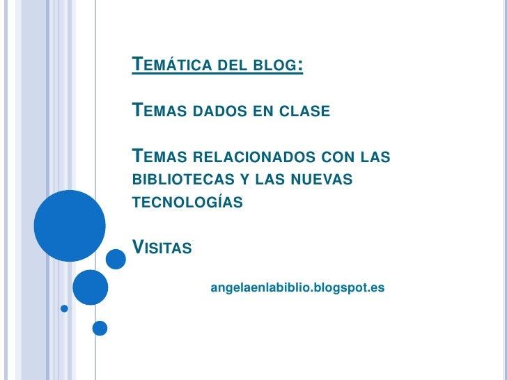 Temática del blog:Temas dados en claseTemas relacionados con las bibliotecas y las nuevas tecnologíasVisitas<br />angelaen...