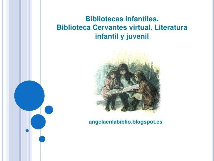 angelaenlabiblio.blogspot.es<br />Bibliotecas infantiles. <br />Biblioteca Cervantes virtual. Literatura infantil y juveni...