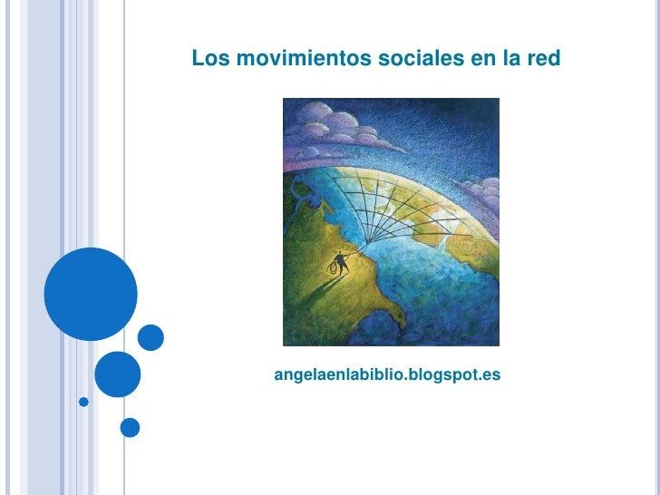 angelaenlabiblio.blogspot.es<br />Los movimientos sociales en la red<br />