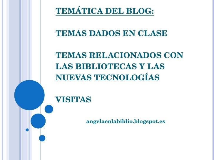 TEMÁTICA DEL BLOG: TEMAS DADOS EN CLASE TEMAS RELACIONADOS CON LAS BIBLIOTECAS Y LAS NUEVAS TECNOLOGÍAS VISITAS angelaenla...