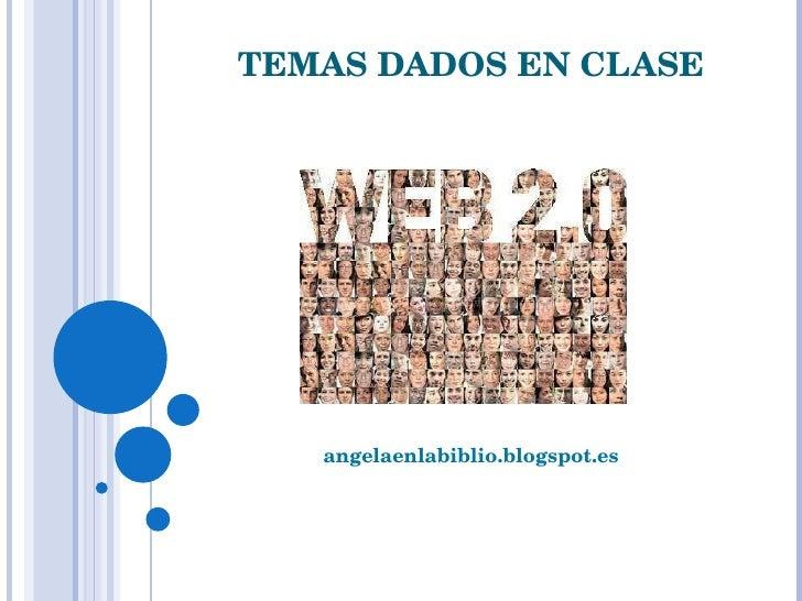TEMAS DADOS EN CLASE angelaenlabiblio.blogspot.es