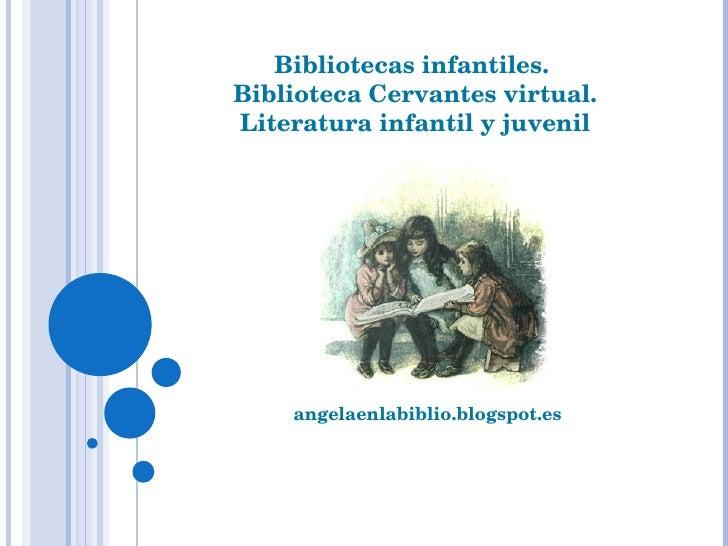 angelaenlabiblio.blogspot.es Bibliotecas infantiles.  Biblioteca Cervantes virtual. Literatura infantil y juvenil