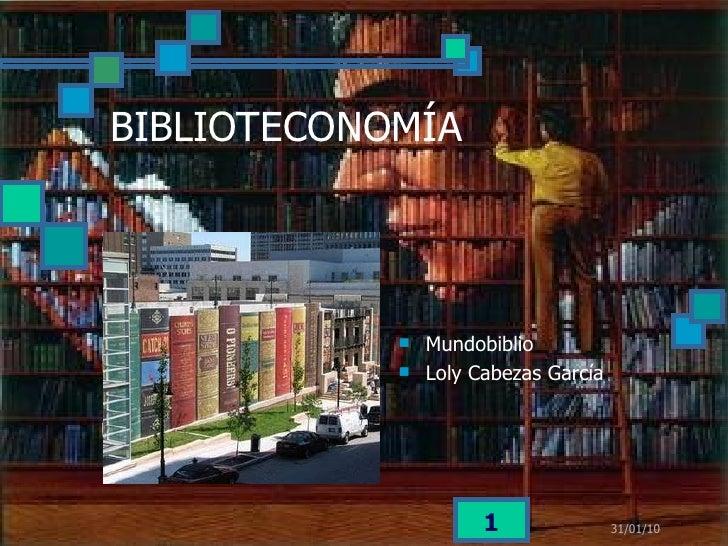 BIBLIOTECONOMÍA <ul><li>Mundobiblio </li></ul><ul><li>Loly Cabezas García </li></ul>