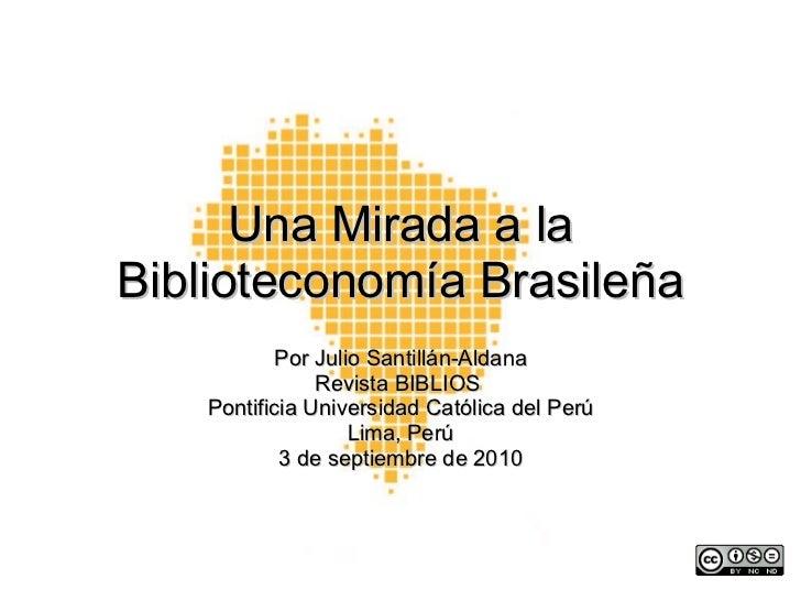 Una Mirada a laBiblioteconomía Brasileña          Por Julio Santillán-Aldana               Revista BIBLIOS   Pontificia Un...