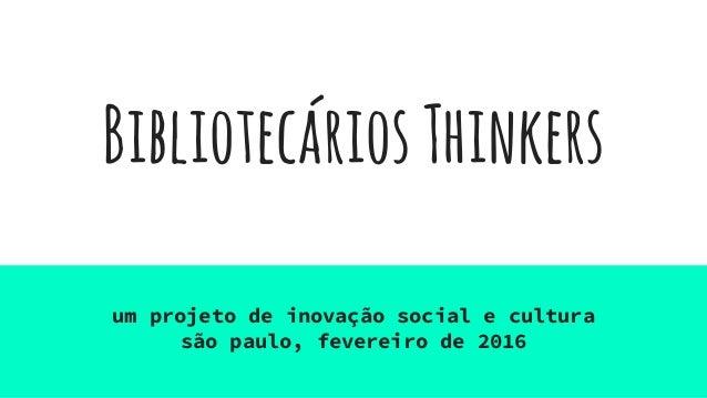 BibliotecáriosThinkers um projeto de inovação social e cultura são paulo, fevereiro de 2016