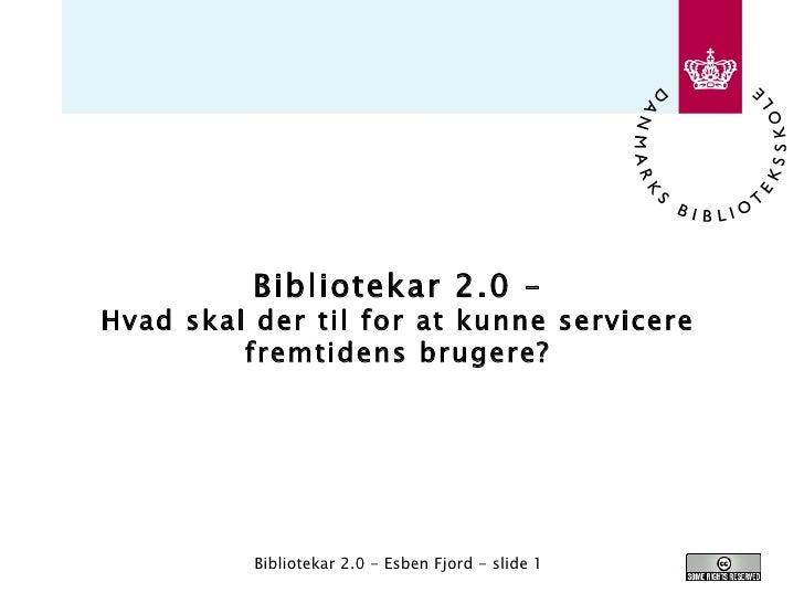 Bibliotekar 2.0 – Hvad skal der til for at kunne servicere fremtidens brugere?