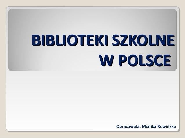 BIBLIOTEKI SZKOLNEBIBLIOTEKI SZKOLNE W POLSCEW POLSCE Opracowała: Monika Rowińska